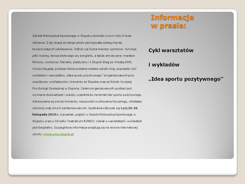 """Informacje w prasie: Cykl warsztatów i wykładów """"Idea sportu pozytywnego Szkoła Mistrzostwa Sportowego w Słupsku obchodzi w tym roku 5-lecie istnienia."""