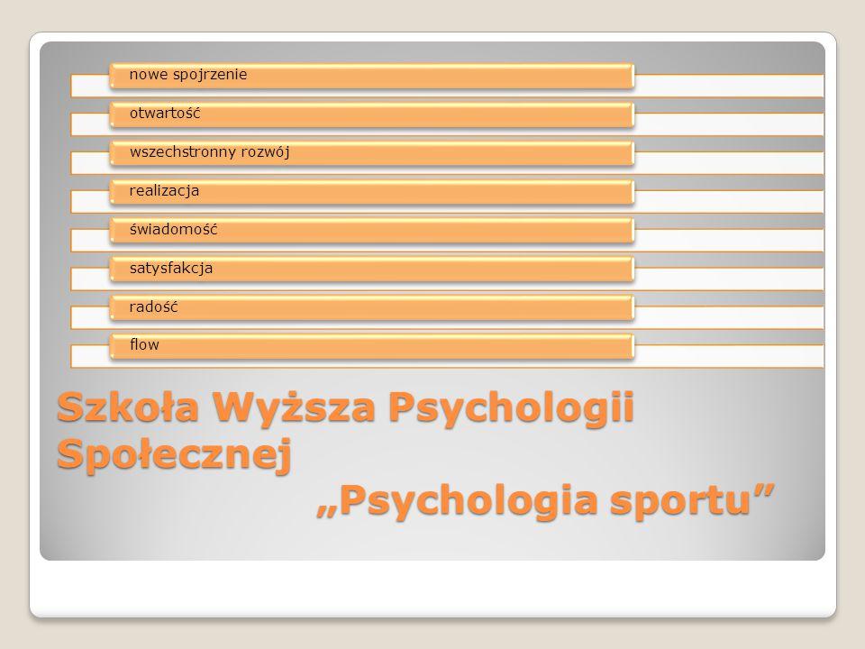 """Szkoła Wyższa Psychologii Społecznej """"Psychologia sportu nowe spojrzenieotwartośćwszechstronny rozwójrealizacjaświadomośćsatysfakcjaradośćflow"""