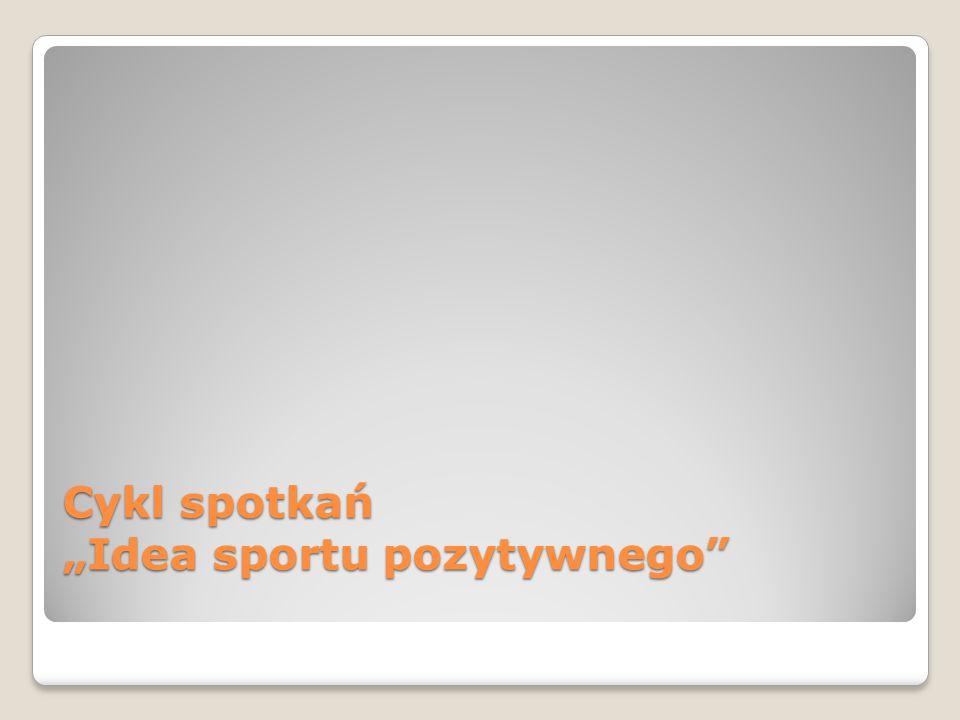 """Cykl spotkań """"Idea sportu pozytywnego"""