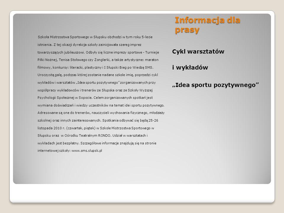 """Informacja dla prasy Cykl warsztatów i wykładów """"Idea sportu pozytywnego Szkoła Mistrzostwa Sportowego w Słupsku obchodzi w tym roku 5-lecie istnienia."""