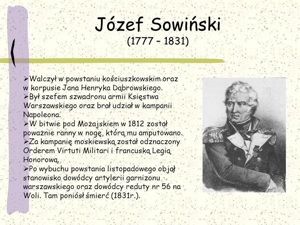 Józef Bem (1794 – 1850)  Brał udział w kampanii napoleońskiej za co został odznaczony Krzyżem Kawalerskim Legii Honorowej.