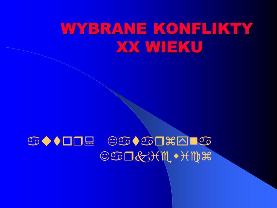 WYBRANE KONFLIKTY XX WIEKU autor: Katarzyna Jarkiewicz