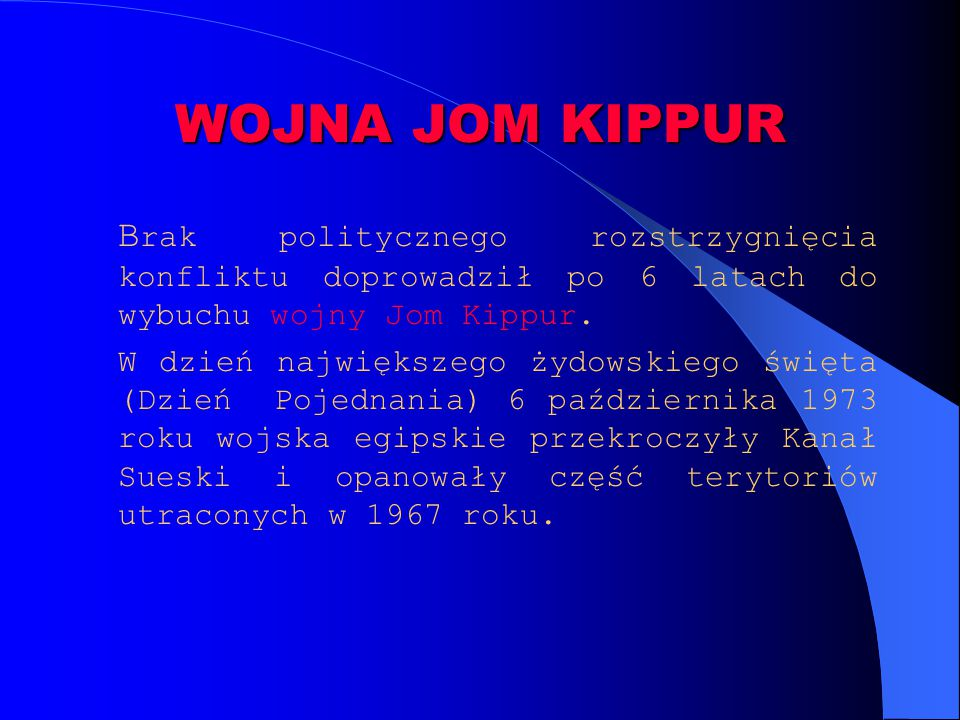 WOJNA JOM KIPPUR B rak politycznego rozstrzygnięcia konfliktu doprowadził po 6 latach do wybuchu wojny Jom Kippur. W dzień największego żydowskiego św