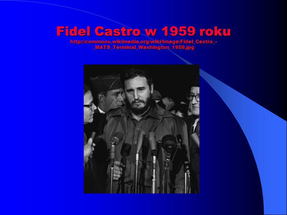 Fidel Castro w 1959 roku http://commons.wikimedia.org/wiki/Image:Fidel_Castro_- _MATS_Terminal_Washington_1959.jpg