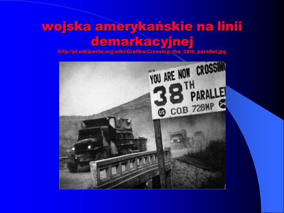 wojska amerykańskie na linii demarkacyjnej http://pl.wikipedia.org/wiki/Grafika:Crossing_the_38th_parallel.jpg