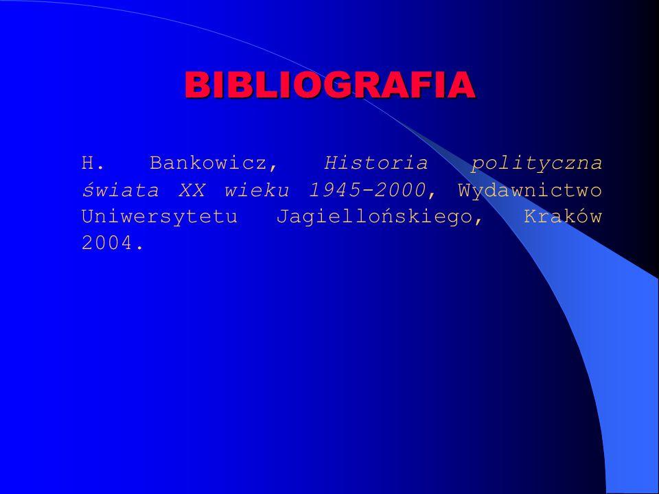 BIBLIOGRAFIA H. Bankowicz, Historia polityczna świata XX wieku 1945-2000, Wydawnictwo Uniwersytetu Jagiellońskiego, Kraków 2004.