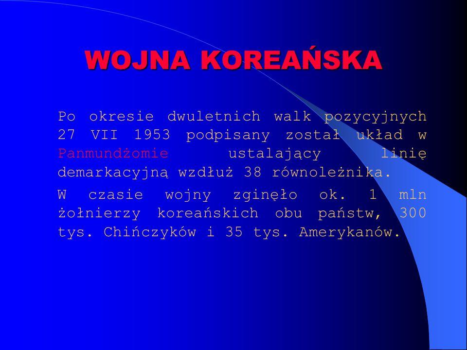 WOJNA KOREAŃSKA Po okresie dwuletnich walk pozycyjnych 27 VII 1953 podpisany został układ w Panmundżomie ustalający linię demarkacyjną wzdłuż 38 równo