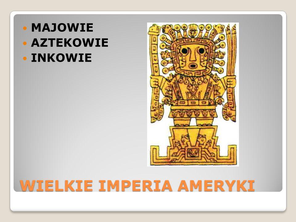 WIELKIE IMPERIA AMERYKI MAJOWIE AZTEKOWIE INKOWIE