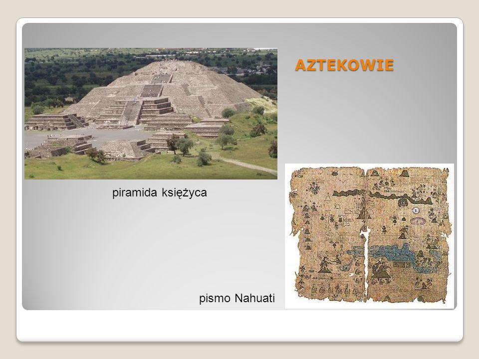AZTEKOWIE piramida księżyca pismo Nahuati
