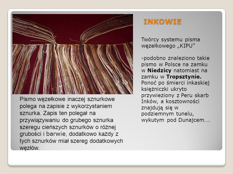"""INKOWIE Twórcy systemu pisma węzełkowego """"KIPU"""" -podobno znaleziono takie pismo w Polsce na zamku w Niedzicy natomiast na zamku w Tropsztynie. Ponoć p"""