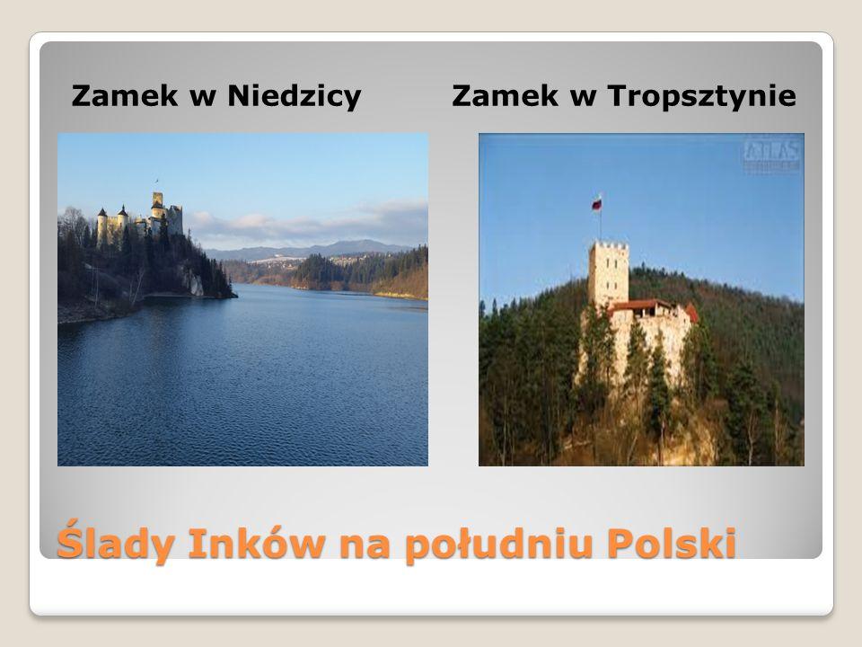 Ślady Inków na południu Polski Zamek w NiedzicyZamek w Tropsztynie