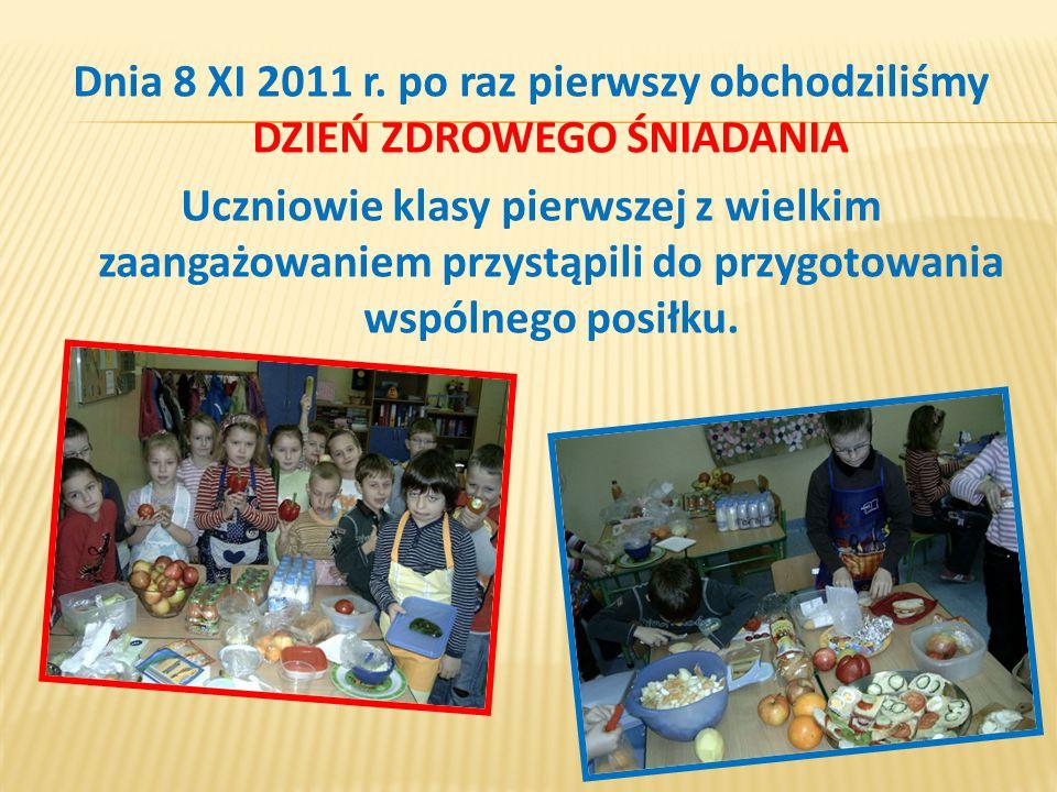 Dnia 8 XI 2011 r. po raz pierwszy obchodziliśmy DZIEŃ ZDROWEGO ŚNIADANIA Uczniowie klasy pierwszej z wielkim zaangażowaniem przystąpili do przygotowan