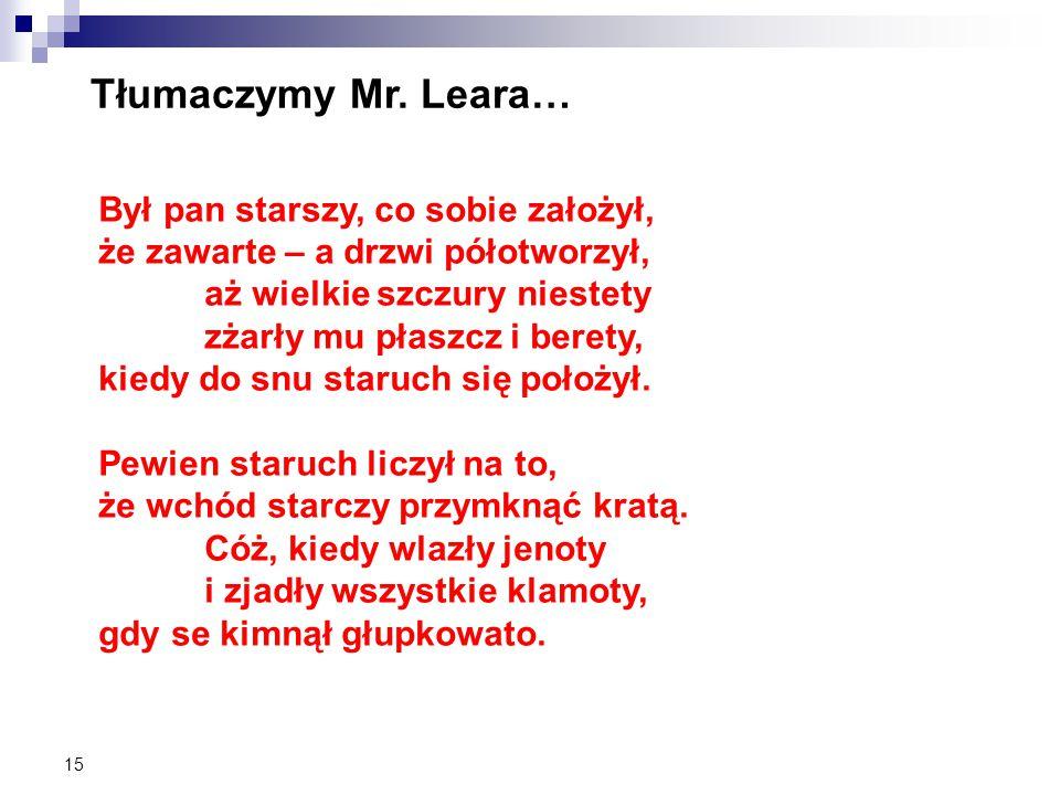 15 Tłumaczymy Mr. Leara… Był pan starszy, co sobie założył, że zawarte – a drzwi półotworzył, aż wielkie szczury niestety zżarły mu płaszcz i berety,