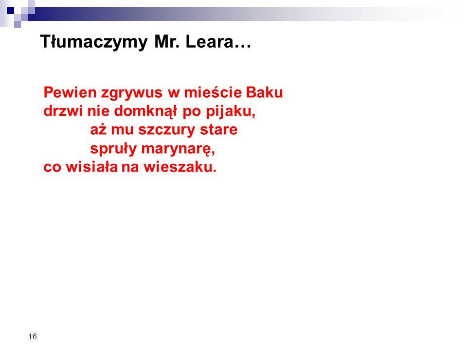 16 Tłumaczymy Mr. Leara… Pewien zgrywus w mieście Baku drzwi nie domknął po pijaku, aż mu szczury stare spruły marynarę, co wisiała na wieszaku.
