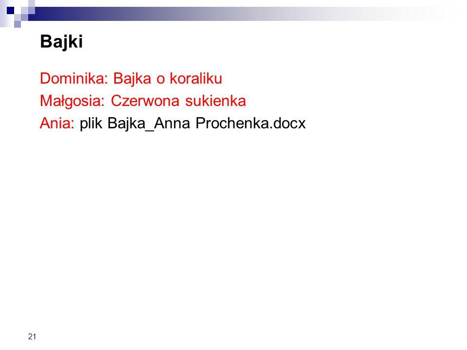 21 Bajki Dominika: Bajka o koraliku Małgosia: Czerwona sukienka Ania: plik Bajka_Anna Prochenka.docx