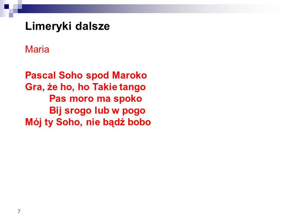 7 Limeryki dalsze Maria Pascal Soho spod Maroko Gra, że ho, ho Takie tango Pas moro ma spoko Bij srogo lub w pogo Mój ty Soho, nie bądź bobo