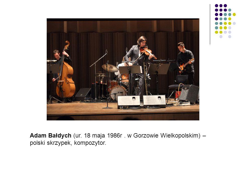 Adam Bałdych (ur. 18 maja 1986r. w Gorzowie Wielkopolskim) – polski skrzypek, kompozytor.