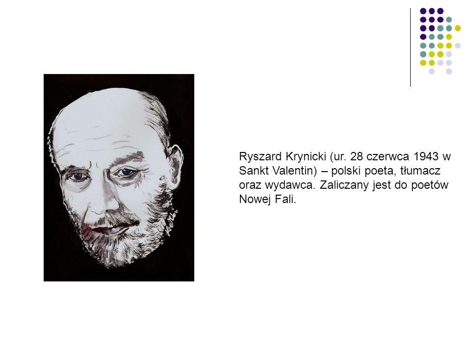 Ryszard Krynicki (ur. 28 czerwca 1943 w Sankt Valentin) – polski poeta, tłumacz oraz wydawca. Zaliczany jest do poetów Nowej Fali.