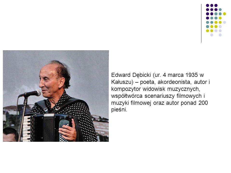 Edward Dębicki (ur. 4 marca 1935 w Kałuszu) – poeta, akordeonista, autor i kompozytor widowisk muzycznych, współtwórca scenariuszy filmowych i muzyki