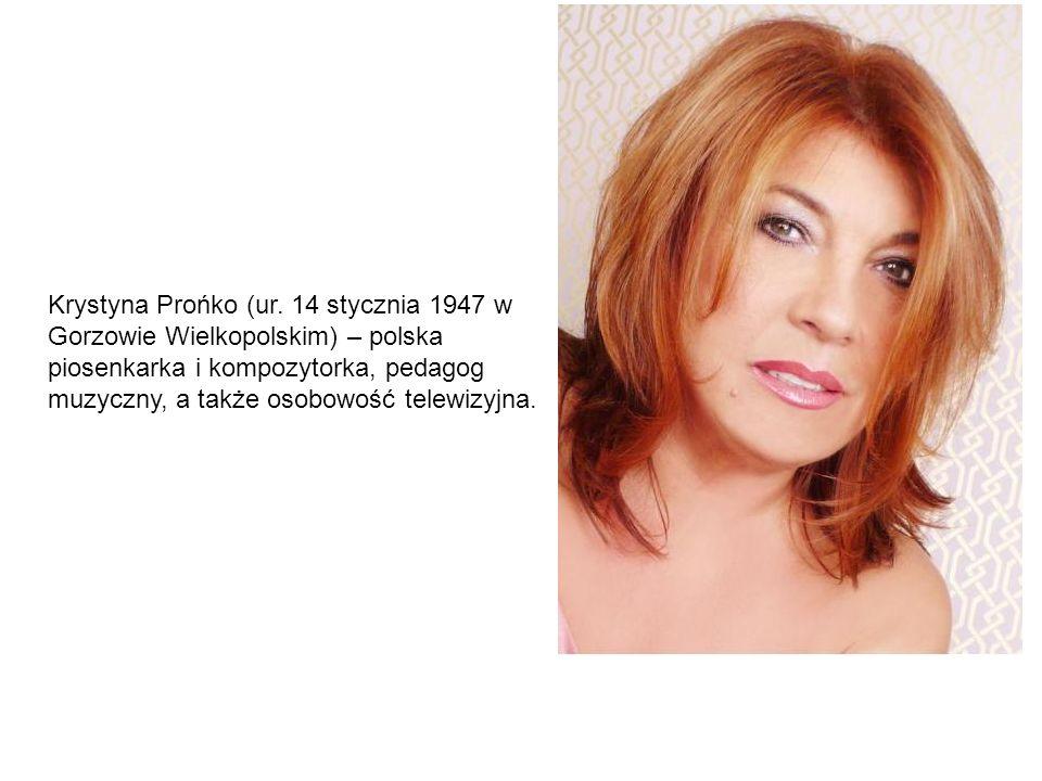 Krystyna Prońko (ur. 14 stycznia 1947 w Gorzowie Wielkopolskim) – polska piosenkarka i kompozytorka, pedagog muzyczny, a także osobowość telewizyjna.
