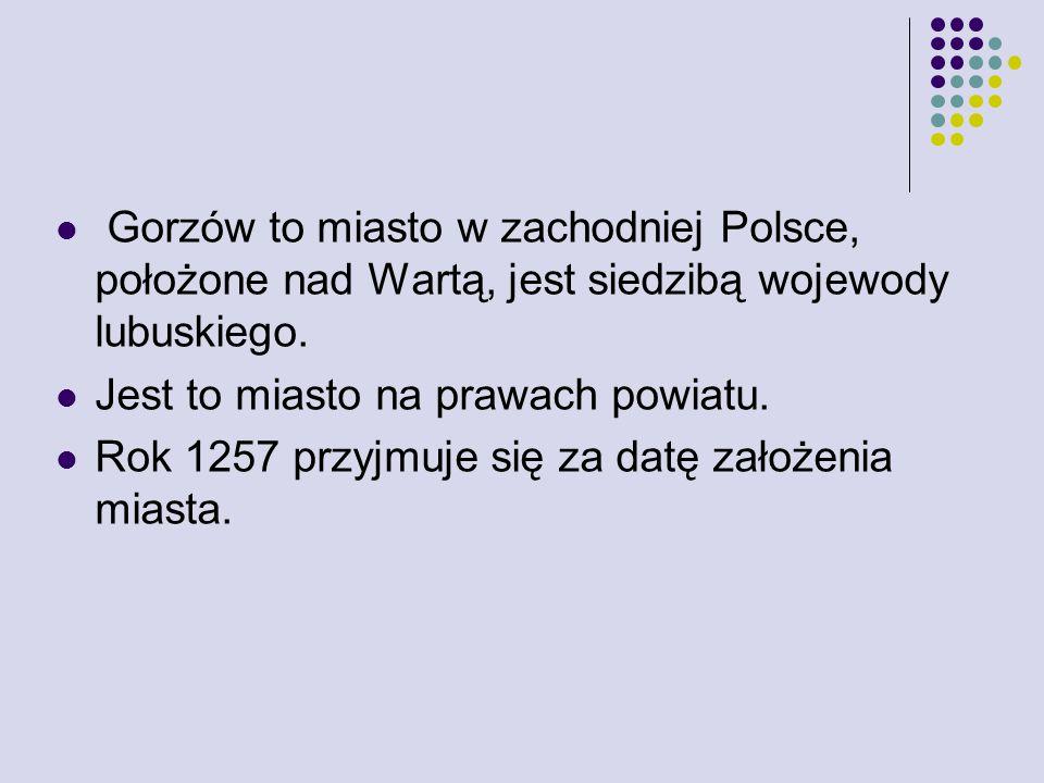 Gorzów to miasto w zachodniej Polsce, położone nad Wartą, jest siedzibą wojewody lubuskiego. Jest to miasto na prawach powiatu. Rok 1257 przyjmuje się