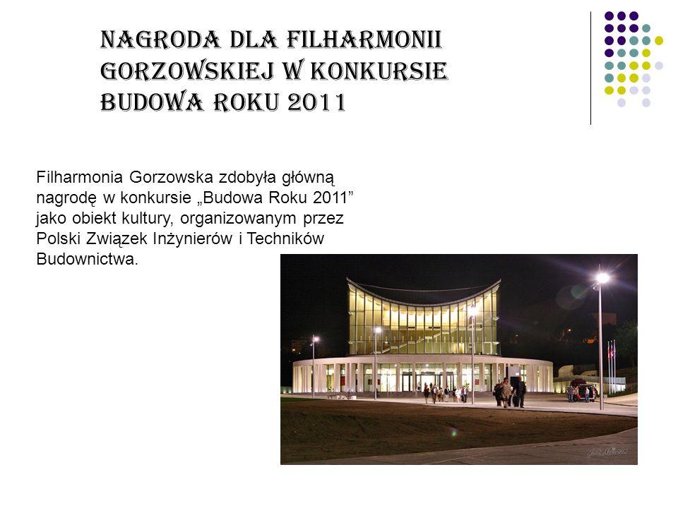 """Nagroda dla Filharmonii Gorzowskiej w konkursie Budowa Roku 2011 Filharmonia Gorzowska zdobyła główną nagrodę w konkursie """"Budowa Roku 2011"""" jako obie"""