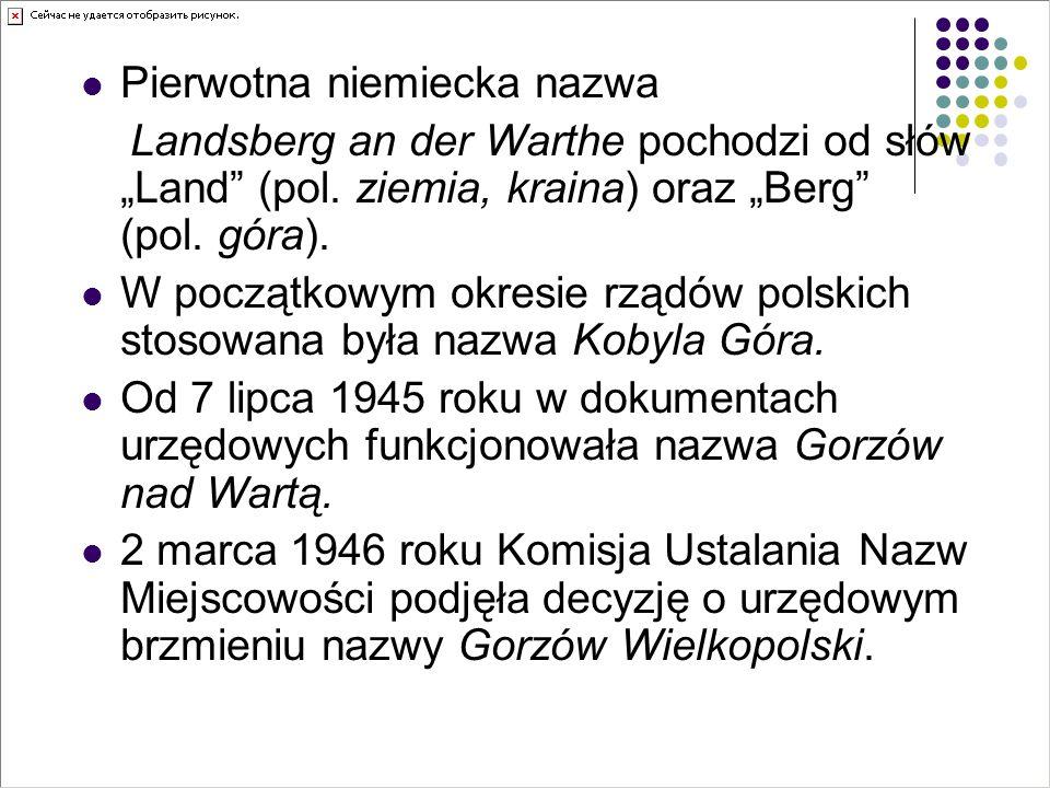 """Pierwotna niemiecka nazwa Landsberg an der Warthe pochodzi od słów """"Land"""" (pol. ziemia, kraina) oraz """"Berg"""" (pol. góra). W początkowym okresie rządów"""