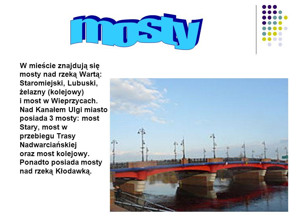 W mieście znajdują się mosty nad rzeką Wartą: Staromiejski, Lubuski, żelazny (kolejowy) i most w Wieprzycach. Nad Kanałem Ulgi miasto posiada 3 mosty:
