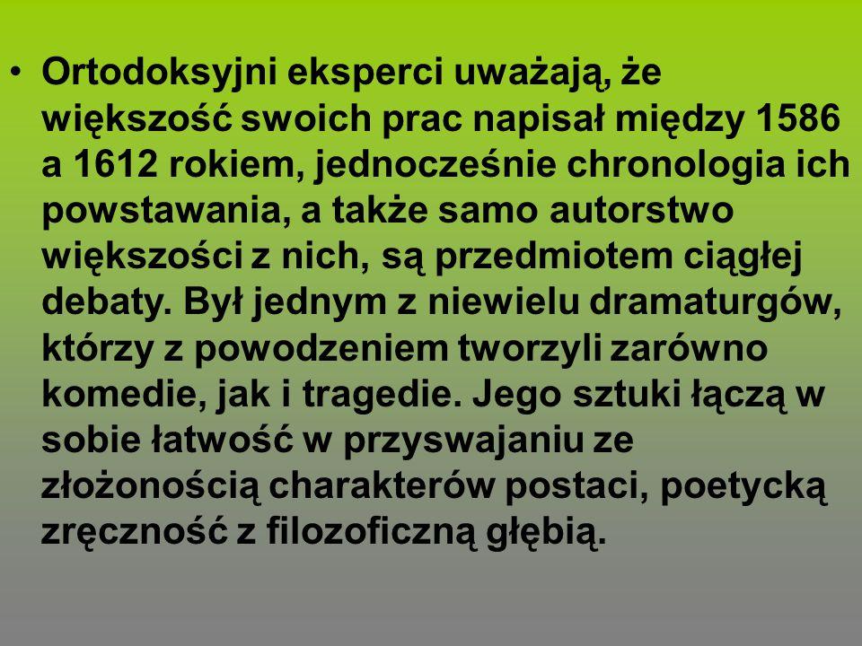 Ortodoksyjni eksperci uważają, że większość swoich prac napisał między 1586 a 1612 rokiem, jednocześnie chronologia ich powstawania, a także samo auto
