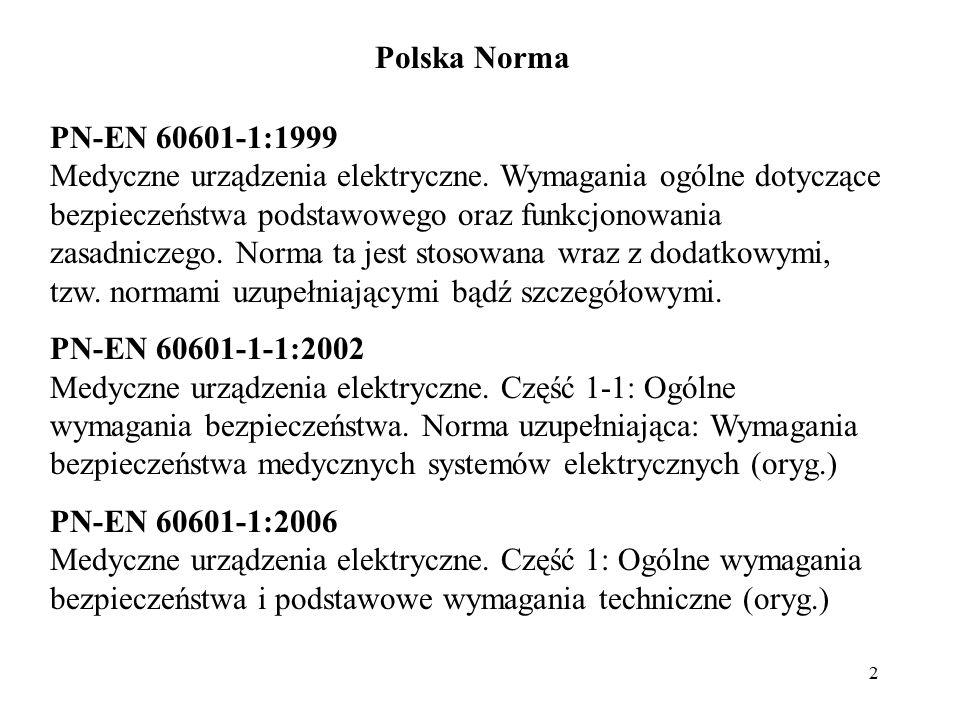 2 Polska Norma PN-EN 60601-1:1999 Medyczne urządzenia elektryczne. Wymagania ogólne dotyczące bezpieczeństwa podstawowego oraz funkcjonowania zasadnic