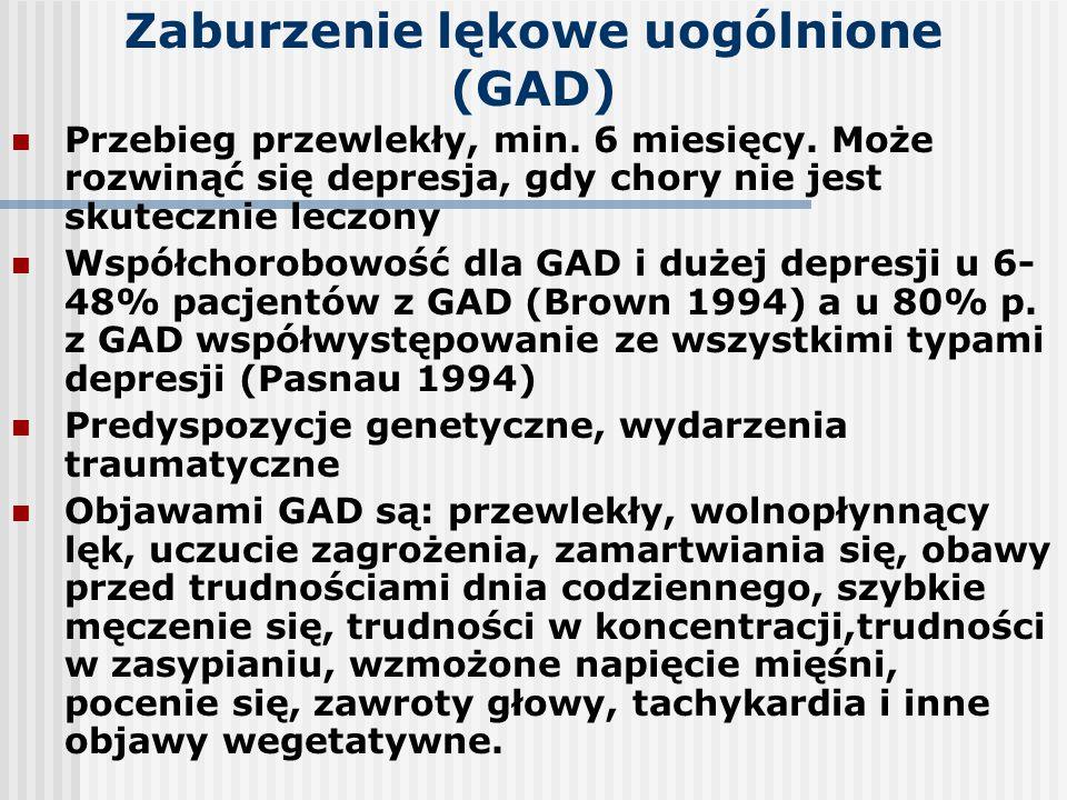 Zaburzenie lękowe uogólnione (GAD) Przebieg przewlekły, min. 6 miesięcy. Może rozwinąć się depresja, gdy chory nie jest skutecznie leczony Współchorob
