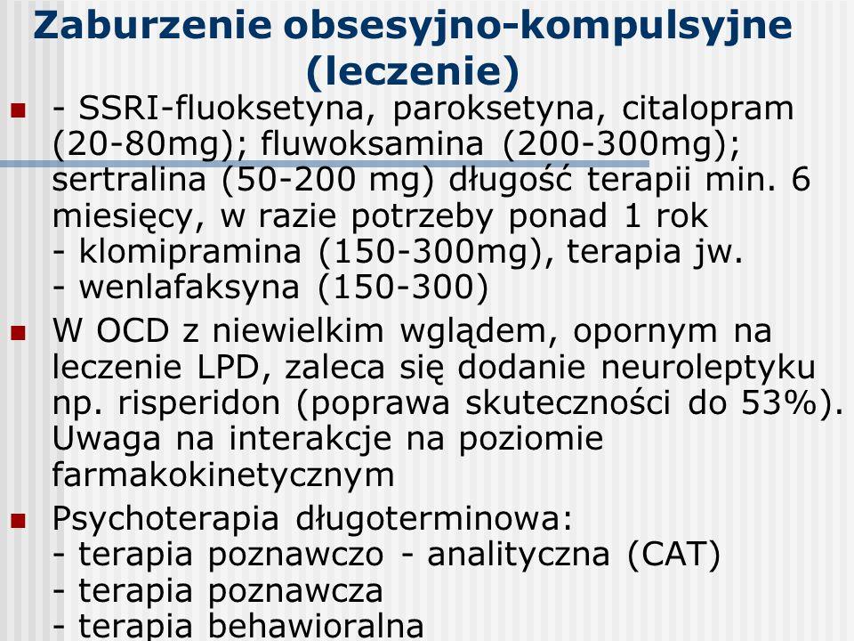 Zaburzenie obsesyjno-kompulsyjne (leczenie) - SSRI-fluoksetyna, paroksetyna, citalopram (20-80mg); fluwoksamina (200-300mg); sertralina (50-200 mg) dł