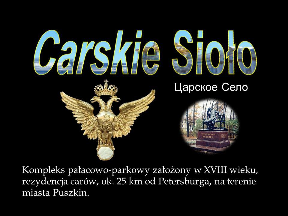 Царское Село Kompleks pałacowo-parkowy założony w XVIII wieku, rezydencja carów, ok.