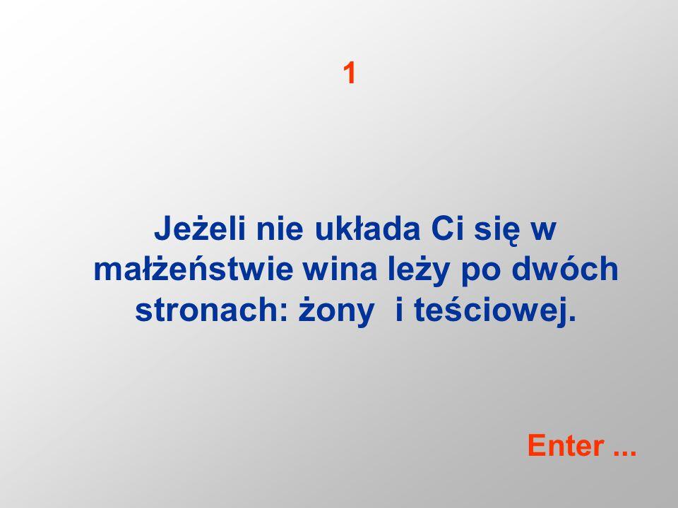 Jeżeli nie układa Ci się w małżeństwie wina leży po dwóch stronach: żony i teściowej. 1 Enter...