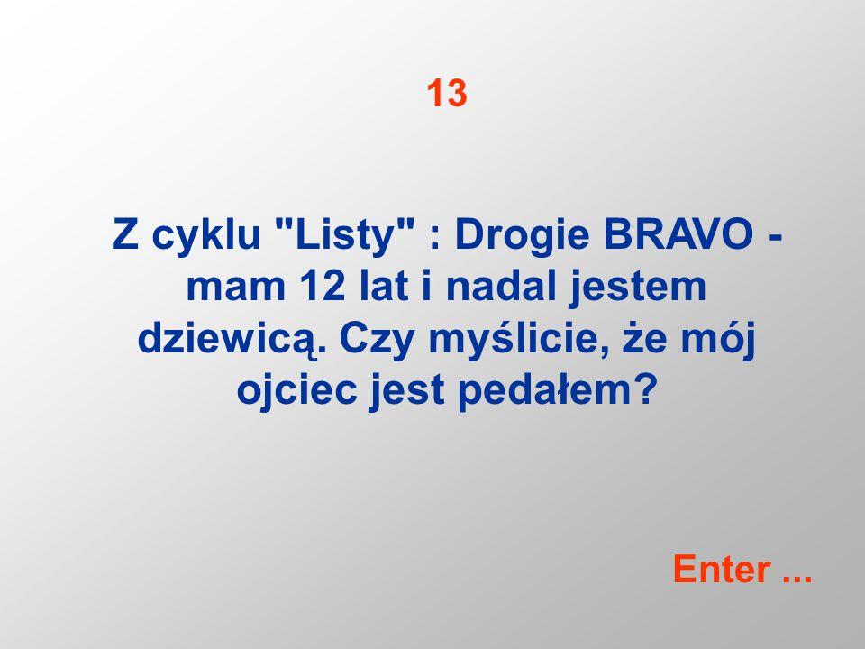 Z cyklu Listy : Drogie BRAVO - mam 12 lat i nadal jestem dziewicą.