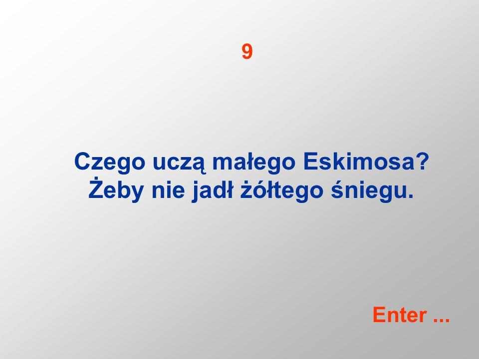 Czego uczą małego Eskimosa Żeby nie jadł żółtego śniegu. 9 Enter...