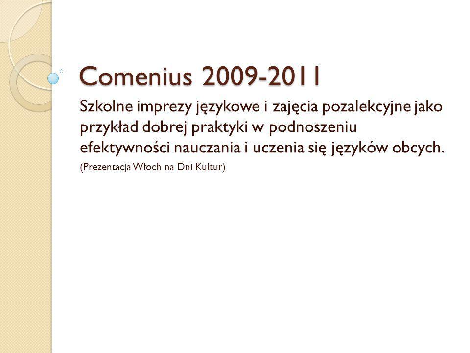 Comenius 2009-2011 Szkolne imprezy językowe i zajęcia pozalekcyjne jako przykład dobrej praktyki w podnoszeniu efektywności nauczania i uczenia się języków obcych.