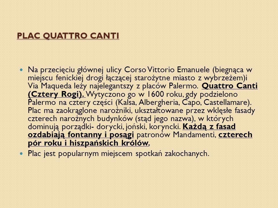 PLAC QUATTRO CANTI Na przecięciu głównej ulicy Corso Vittorio Emanuele (biegnąca w miejscu fenickiej drogi łączącej starożytne miasto z wybrzeżem)i Via Maqueda leży najelegantszy z placów Palermo.