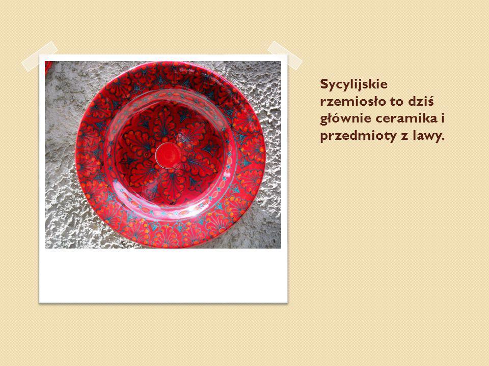 Sycylijskie rzemiosło to dziś głównie ceramika i przedmioty z lawy.