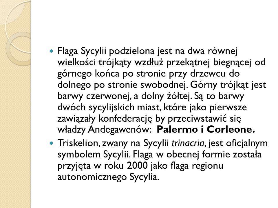 Flaga Sycylii podzielona jest na dwa równej wielkości trójkąty wzdłuż przekątnej biegnącej od górnego końca po stronie przy drzewcu do dolnego po stronie swobodnej.