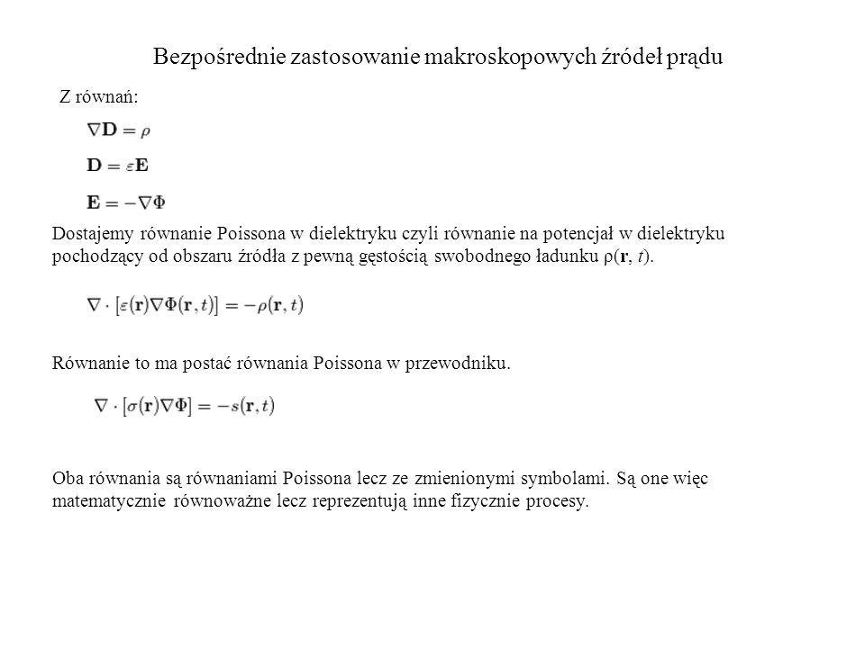 Bezpośrednie zastosowanie makroskopowych źródeł prądu Z równań: Dostajemy równanie Poissona w dielektryku czyli równanie na potencjał w dielektryku pochodzący od obszaru źródła z pewną gęstością swobodnego ładunku ρ(r, t).