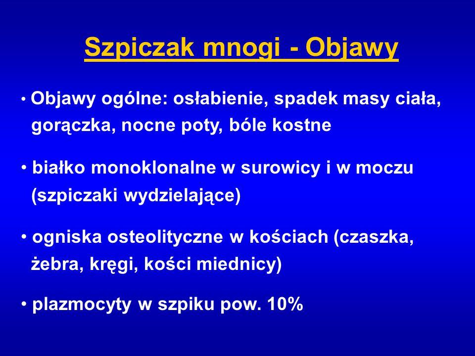 Szpiczak mnogi - Objawy Objawy ogólne: osłabienie, spadek masy ciała, gorączka, nocne poty, bóle kostne białko monoklonalne w surowicy i w moczu (szpi