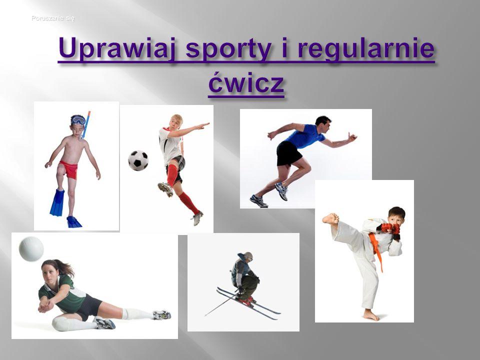 Uprawiaj sporty i regularnie ćwicz Uprawiaj sporty i regularnie ćwicz Poruszanie się