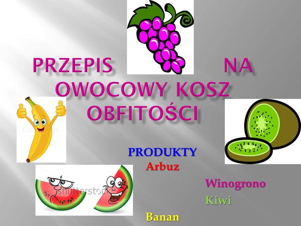 PRODUKTY Arbuz Winogrono Winogrono Kiwi KiwiBanan