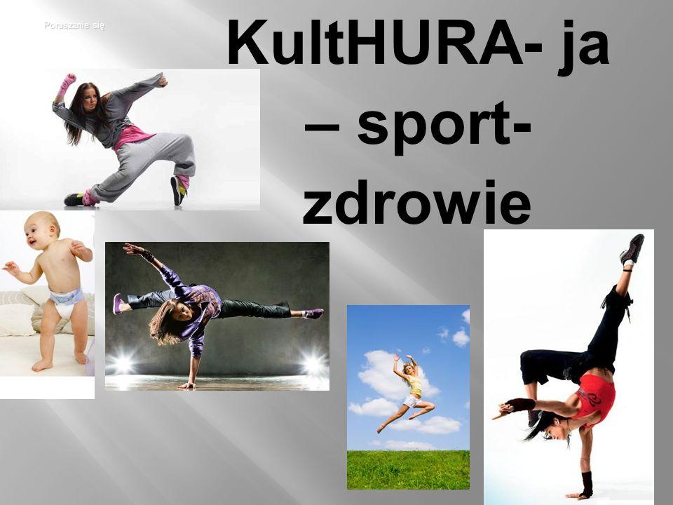 Poruszanie się KultHURA- ja – sport- zdrowie