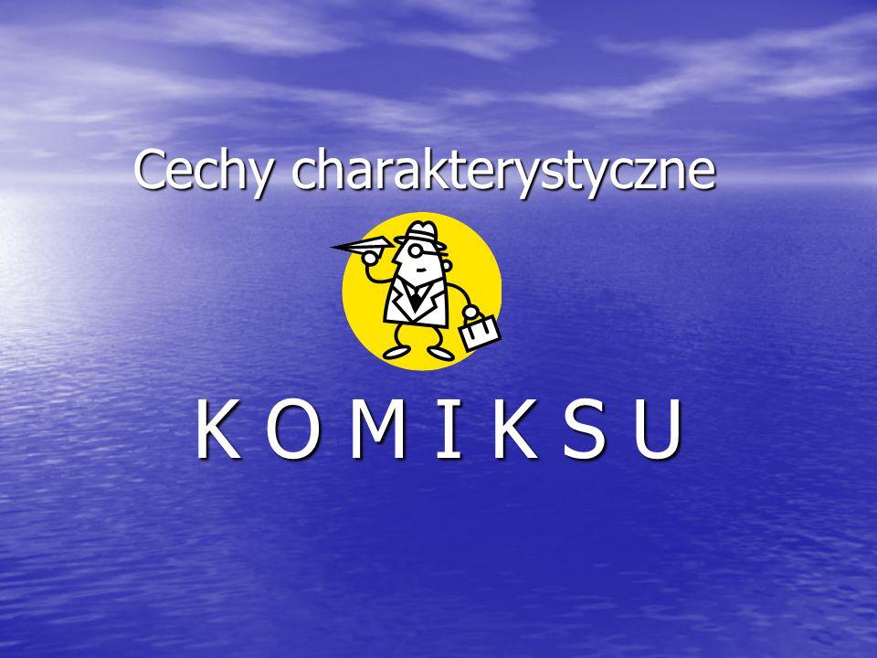 Cechy charakterystyczne K O M I K S U