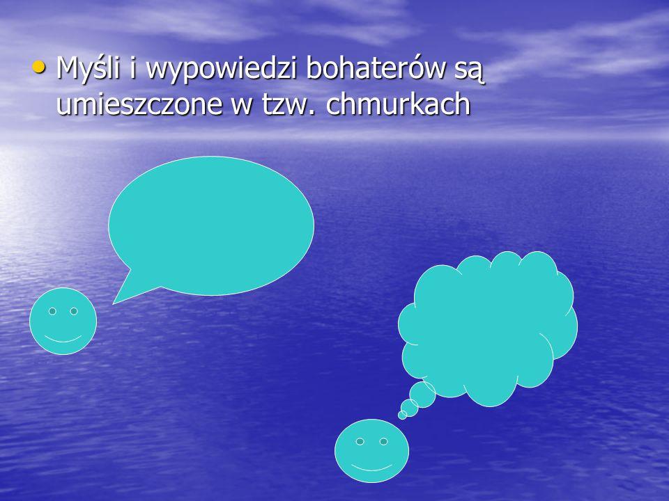 Myśli i wypowiedzi bohaterów są umieszczone w tzw. chmurkach Myśli i wypowiedzi bohaterów są umieszczone w tzw. chmurkach