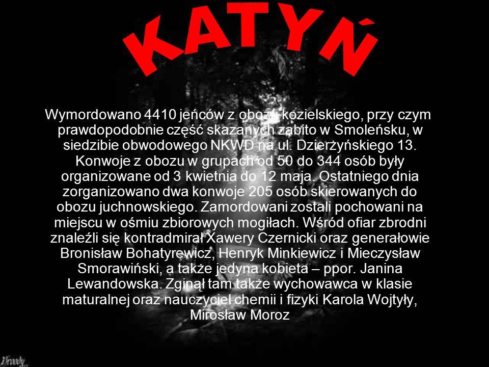 Wymordowano 4410 jeńców z obozu kozielskiego, przy czym prawdopodobnie część skazanych zabito w Smoleńsku, w siedzibie obwodowego NKWD na ul.