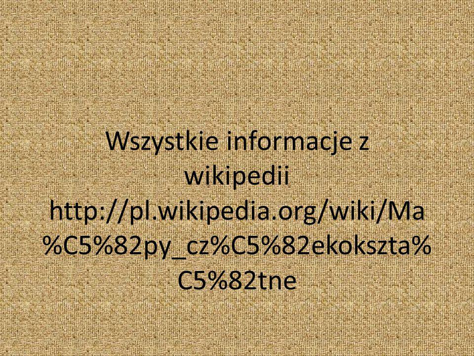 Wszystkie informacje z wikipedii http://pl.wikipedia.org/wiki/Ma %C5%82py_cz%C5%82ekokszta% C5%82tne