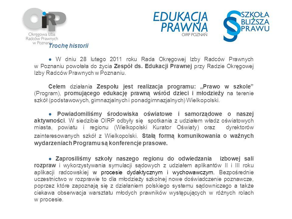Trochę historii ● W dniu 28 lutego 2011 roku Rada Okręgowej Izby Radców Prawnych w Poznaniu powołała do życia Zespół ds. Edukacji Prawnej przy Radzie